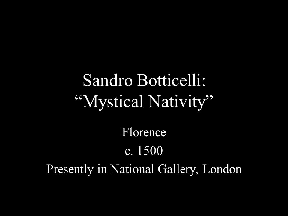 Sandro Botticelli: Mystical Nativity Florence c. 1500 Presently in National Gallery, London