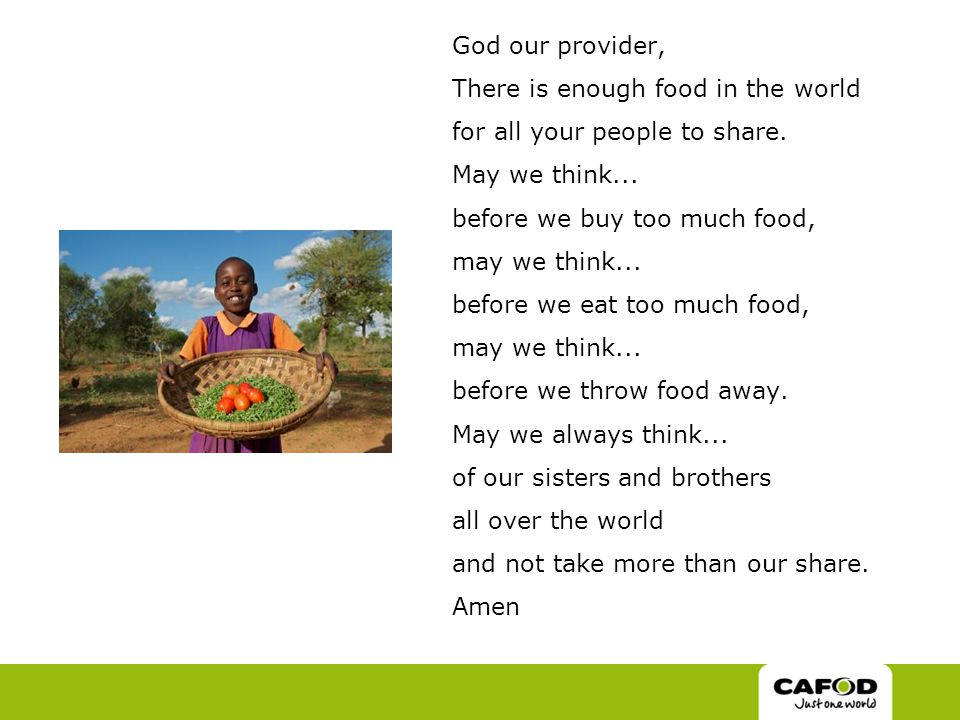 God our provider, There is enough food in the world for all your people to share.