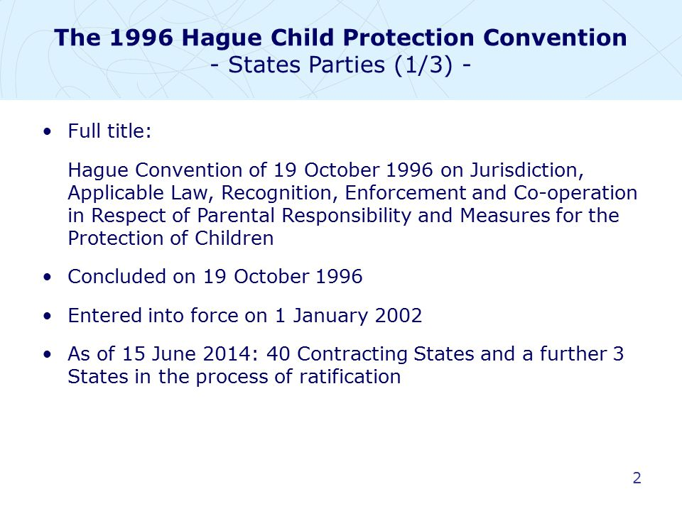 3 Newest accessions: Georgia, the Russian Federation Countries considering joining the 1996 Convention: Canada, New Zealand, Norway, Israel and several Latin American countries The 1996 Hague Child Protection Convention - States Parties (2/3) -