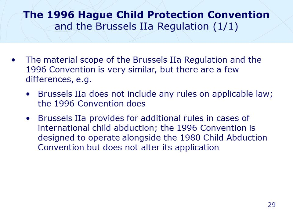 29 The material scope of the Brussels IIa Regulation and the 1996 Convention is very similar, but there are a few differences, e.g. Brussels IIa does