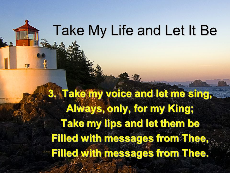 Take My Life and Let It Be 4.