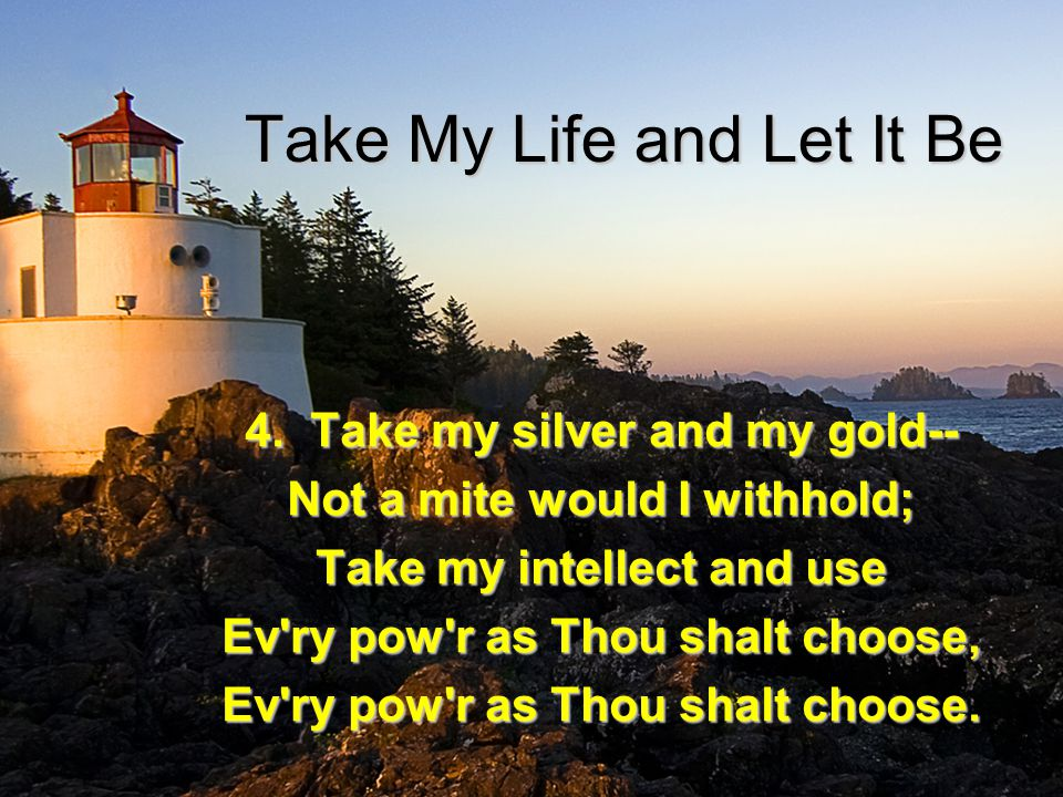 Take My Life and Let It Be 5.
