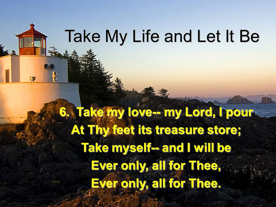 Take My Life and Let It Be 6.
