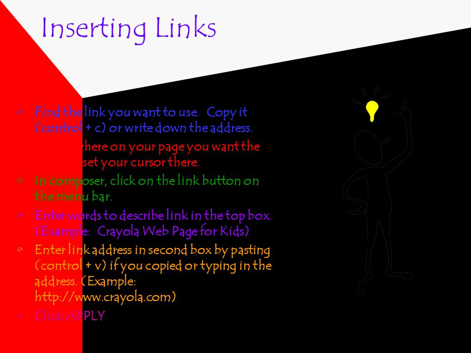 Inserting Links Find the link you want to use.Copy it (control + c) or write down the address.