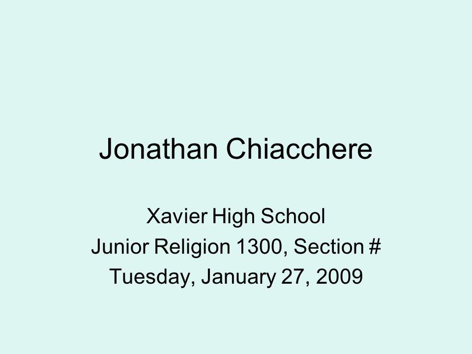 Jonathan Chiacchere Xavier High School Junior Religion 1300, Section # Tuesday, January 27, 2009