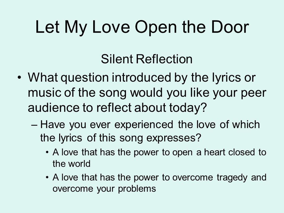 Let My Love Open the Door Silent Reflection What question introduced by the lyrics or music of the song would you like your peer audience to reflect a