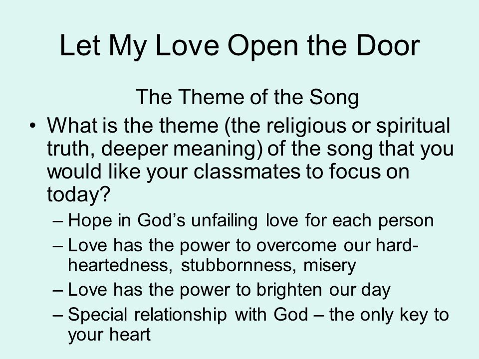 Let My Love Open the Door The Theme of the Song What is the theme (the religious or spiritual truth, deeper meaning) of the song that you would like y