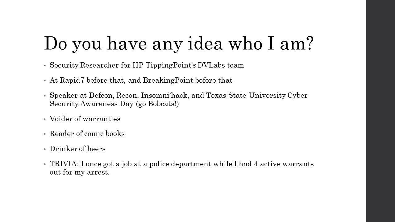Do you have any idea who I am.