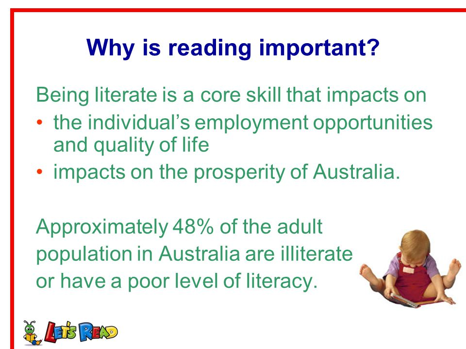 Effective early literacy program From the research: Shared reading Built upon an emergent literacy framework Professional involvement to convey guidance messages and model shared reading practices Community wide delivery and or easy accessibility to age appropriate free books Community involvement to assist in promotion and sustainability