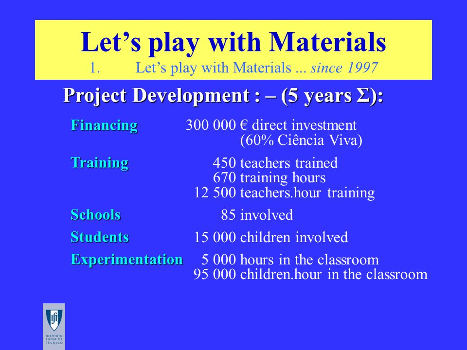 Project Development : – (5 years Σ): Project Development : – (5 years Σ):FinancingTrainingSchoolsStudentsExperimentation 300 000 € direct investment (