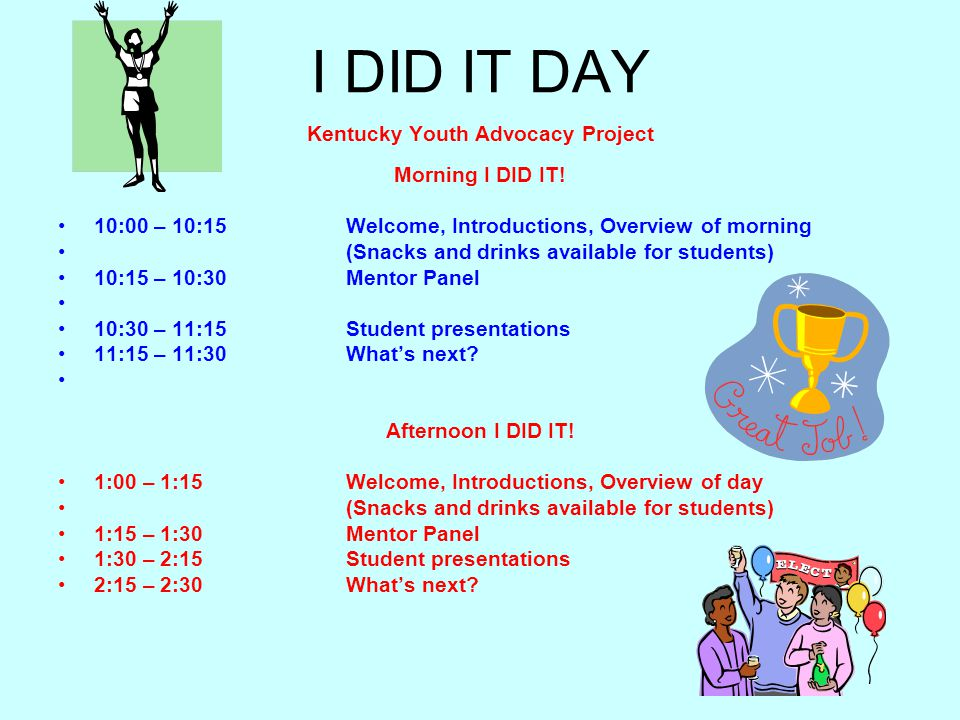 I DID IT DAY Kentucky Youth Advocacy Project Morning I DID IT! 10:00 – 10:15 Welcome, Introductions, Overview of morning (Snacks and drinks available