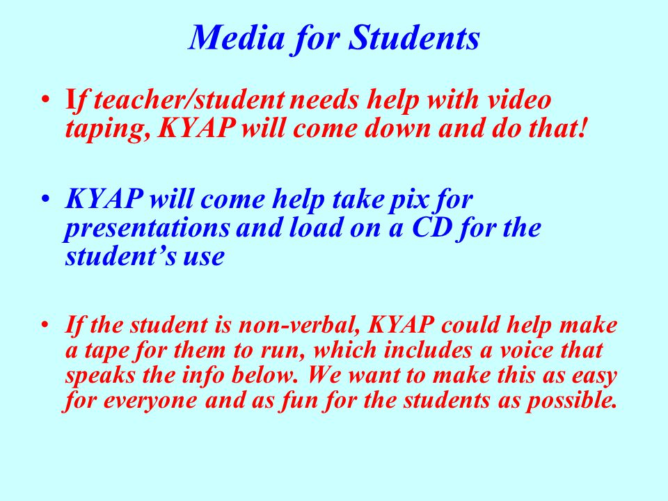 Media for Students If teacher/student needs help with video taping, KYAP will come down and do that! KYAP will come help take pix for presentations an