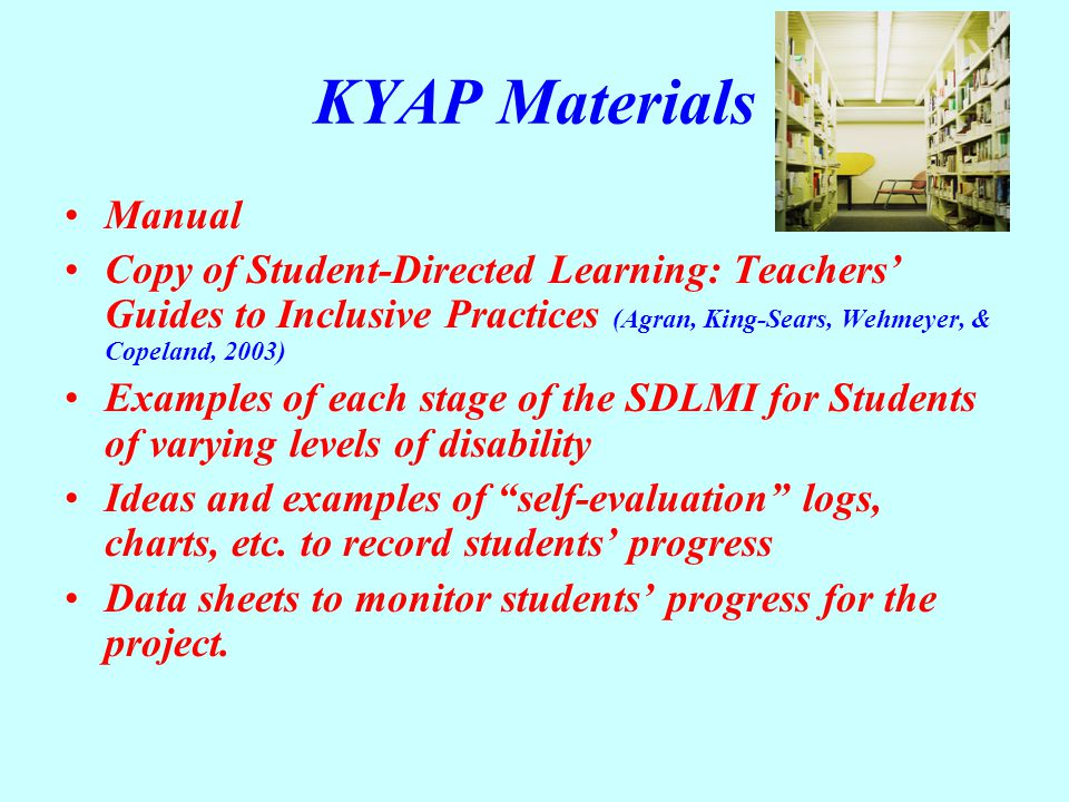 KYAP Materials Manual Copy of Student-Directed Learning: Teachers' Guides to Inclusive Practices (Agran, King-Sears, Wehmeyer, & Copeland, 2003) Examp