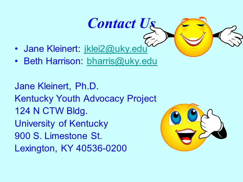 Contact Us Jane Kleinert: jklei2@uky.edujklei2@uky.edu Beth Harrison: bharris@uky.edubharris@uky.edu Jane Kleinert, Ph.D. Kentucky Youth Advocacy Proj
