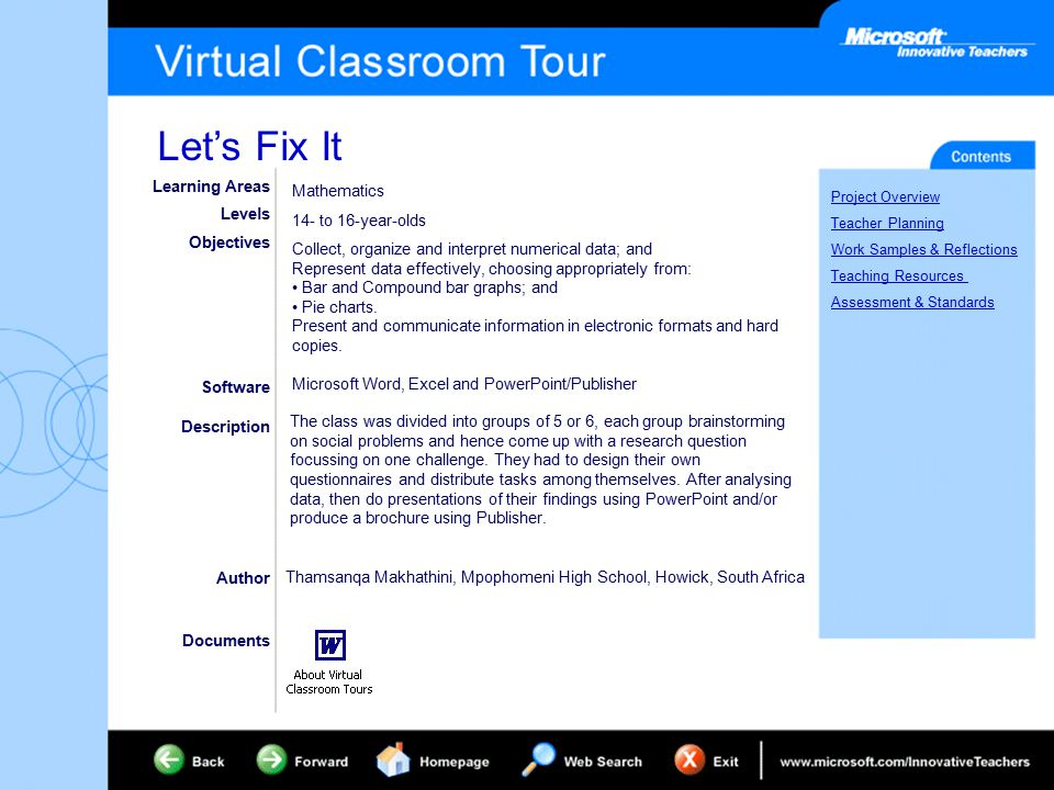 Let's Fix It Project Overview Teacher Planning Work Samples & Reflections Teaching Resources Assessment & Standards Learning Areas Levels Objectives Software Description Author Documents Mathematics 14- to 16-year-olds Collect, organize and interpret numerical data; and Represent data effectively, choosing appropriately from: Bar and Compound bar graphs; and Pie charts.