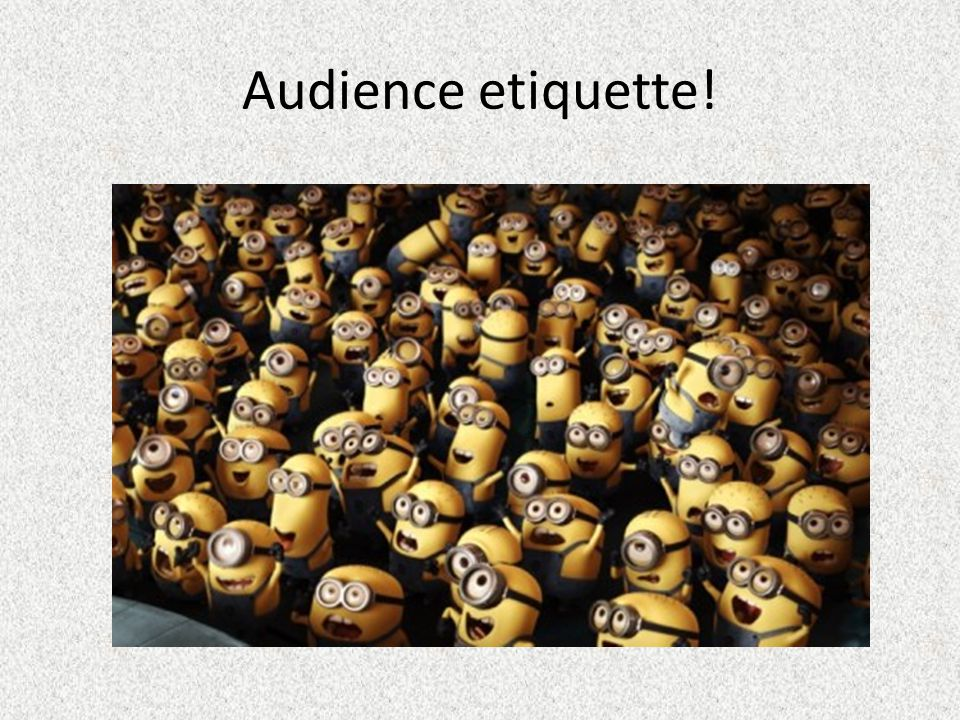 Audience etiquette!