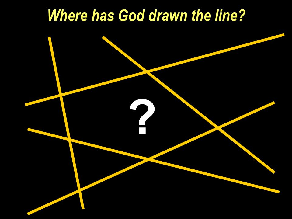 Where has God drawn the line