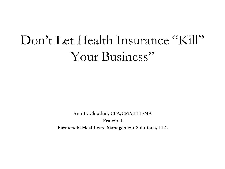 Don't Let Health Insurance Kill Your Business Ann B.