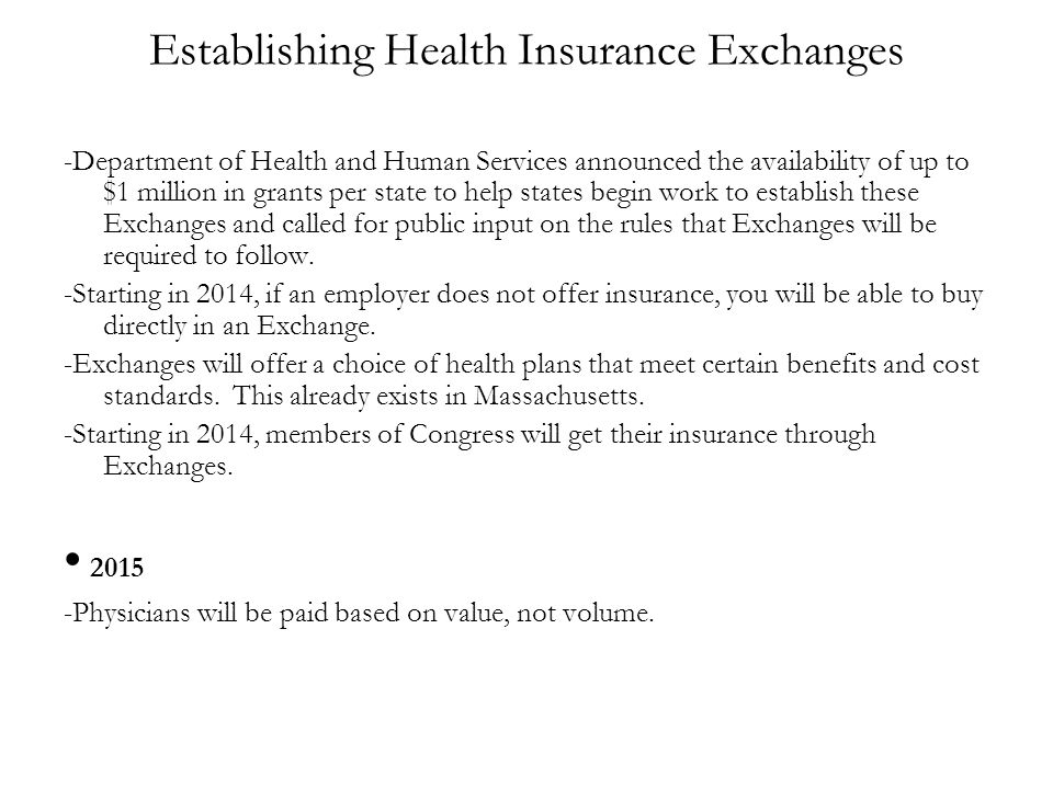 Establishing Health Insurance Exchanges -Department of Health and Human Services announced the availability of up to $1 million in grants per state to help states begin work to establish these Exchanges and called for public input on the rules that Exchanges will be required to follow.