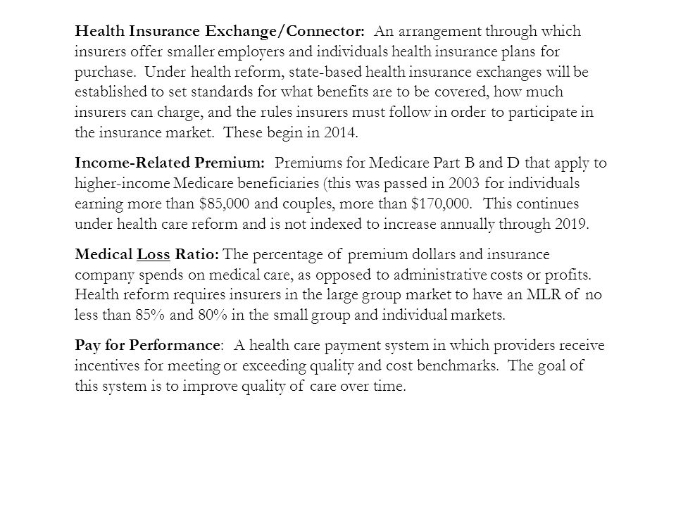 Health Insurance Exchange/Connector: An arrangement through which insurers offer smaller employers and individuals health insurance plans for purchase.