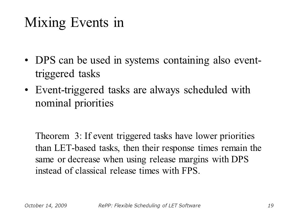 RePP: Flexible Scheduling of LET Software October 14, 200919 Mixing Events in DPS can be used in systems containing also event- triggered tasks Event-