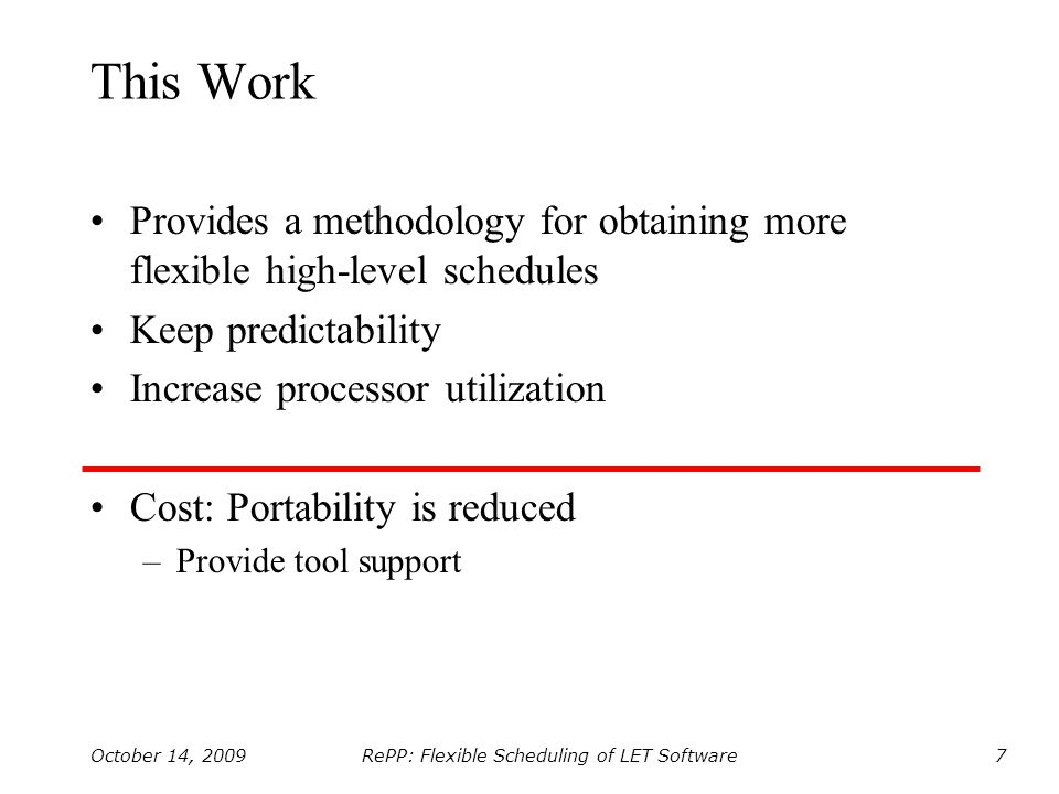 RePP: Flexible Scheduling of LET Software October 14, 20097 This Work Provides a methodology for obtaining more flexible high-level schedules Keep pre