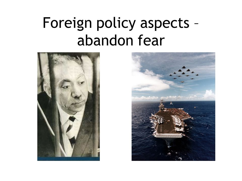 Foreign policy aspects – abandon fear