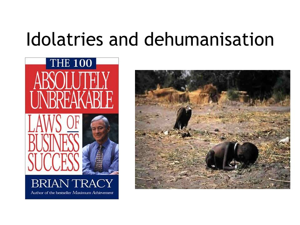 Idolatries and dehumanisation