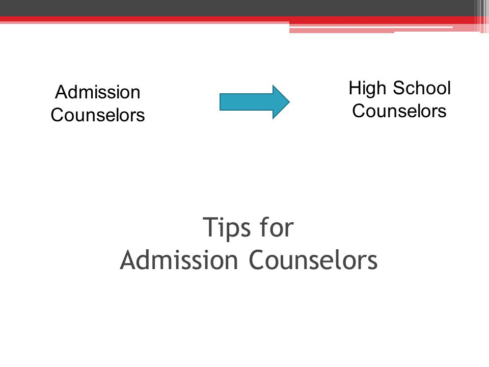 Tips for Admission Counselors High School Counselors Admission Counselors
