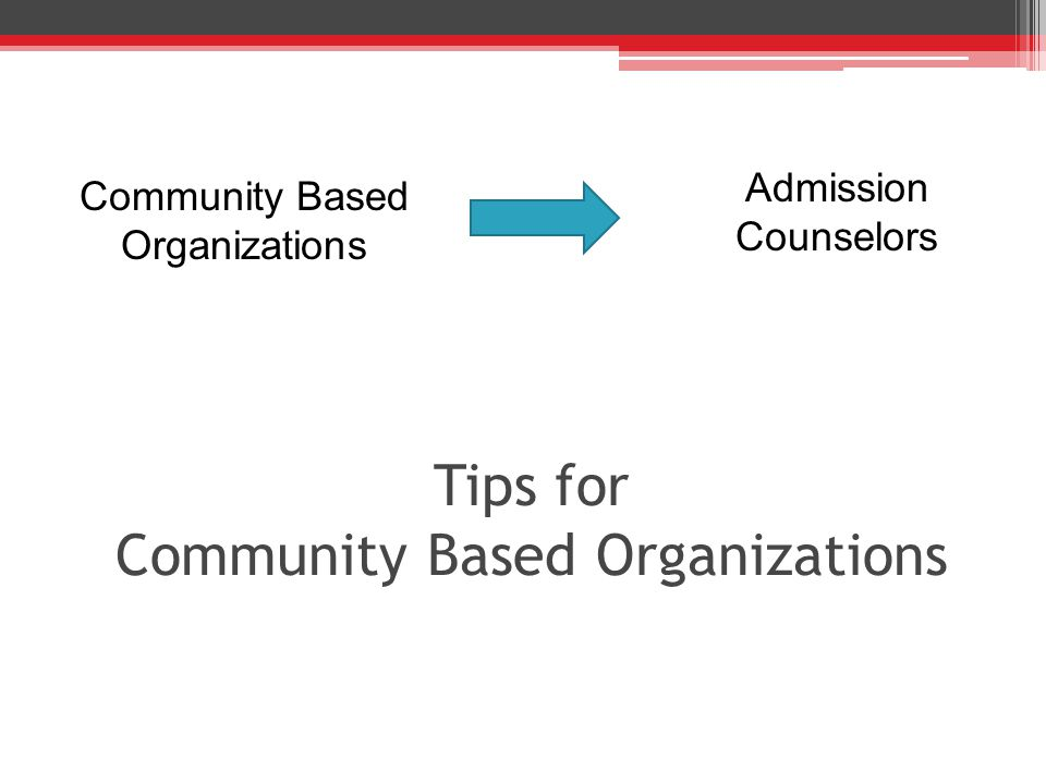Tips for Community Based Organizations Community Based Organizations Admission Counselors