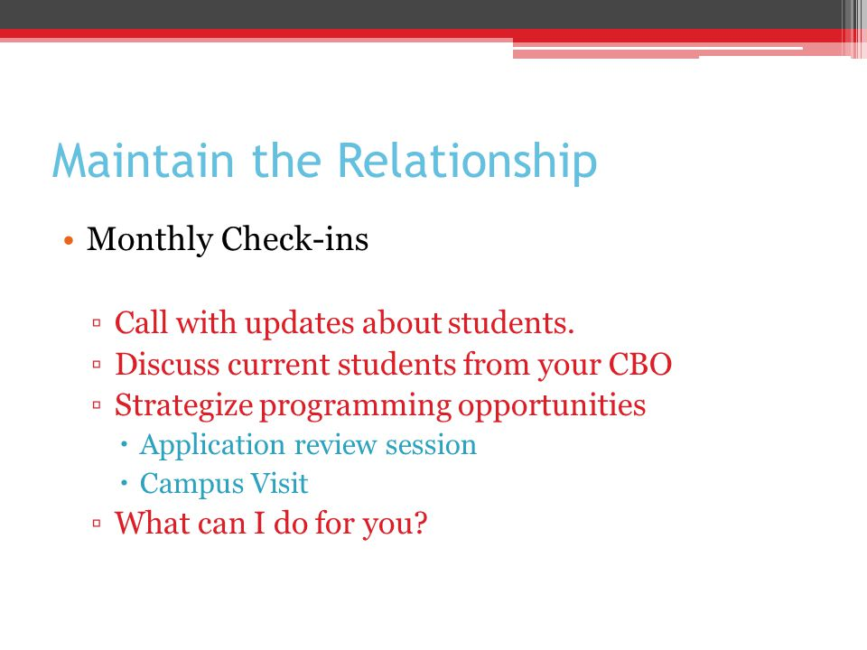 Maintain the Relationship Monthly Check-ins ▫Call with updates about students.