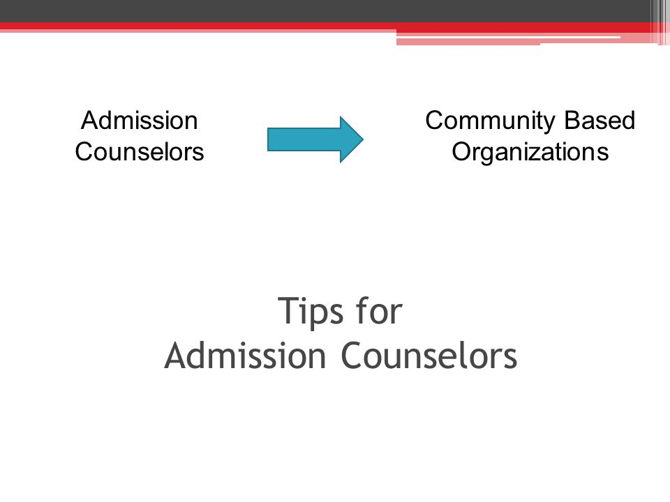 Tips for Admission Counselors Community Based Organizations Admission Counselors