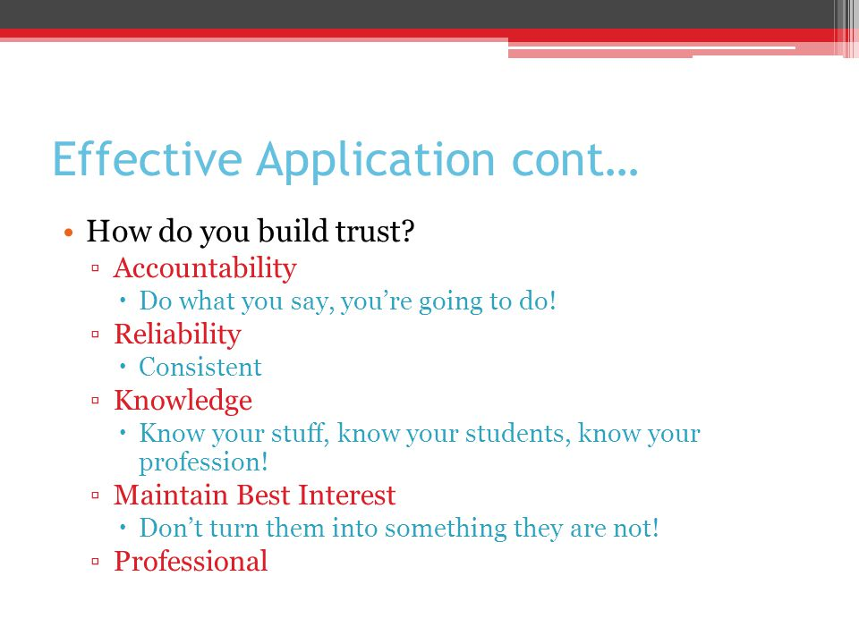 Effective Application cont… How do you build trust.