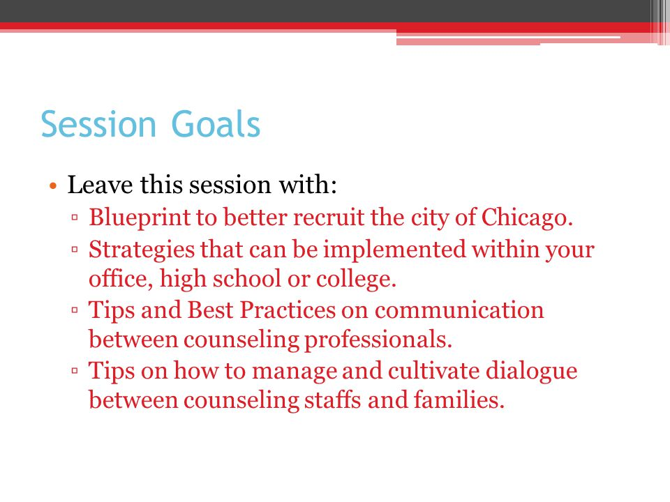 Session Goals Leave this session with: ▫Blueprint to better recruit the city of Chicago.