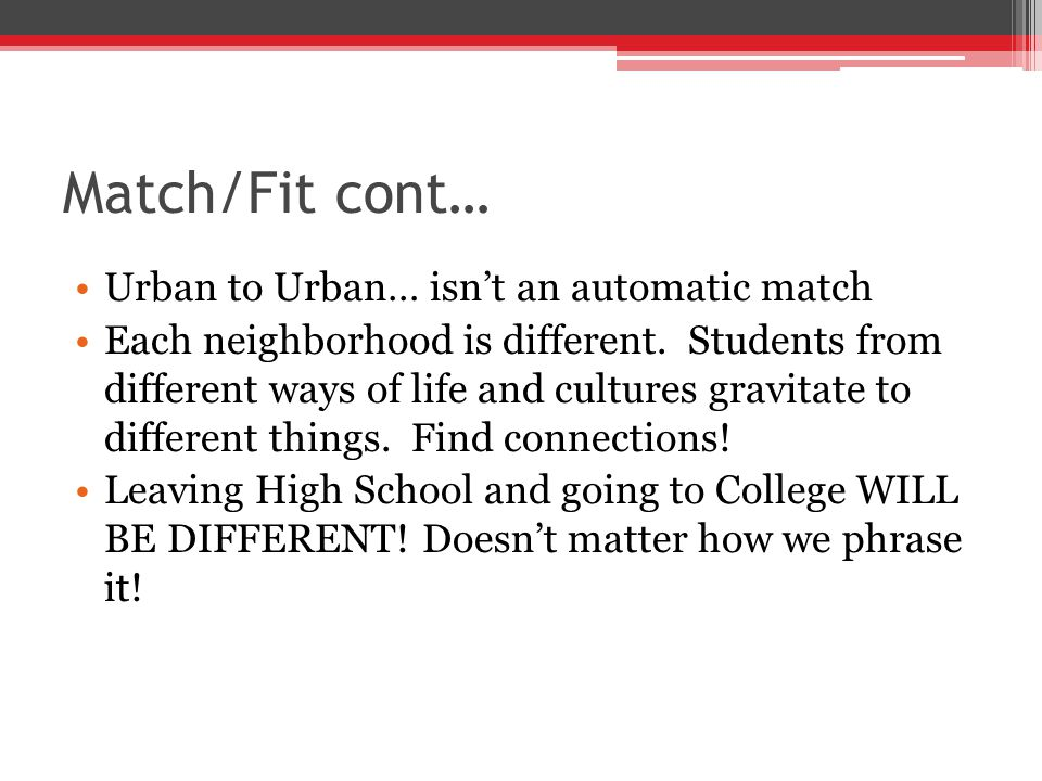 Match/Fit cont… Urban to Urban… isn't an automatic match Each neighborhood is different.