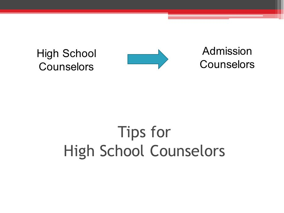 Tips for High School Counselors High School Counselors Admission Counselors