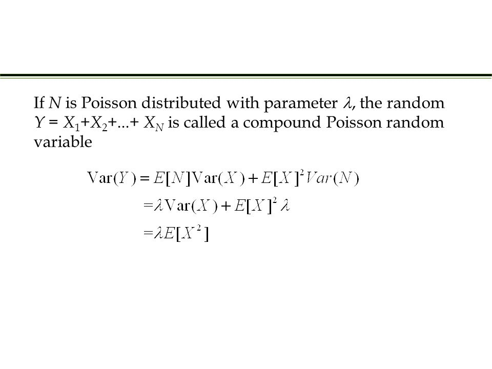 If N is Poisson distributed with parameter, the random Y = X 1 + X 2 +...+ X N is called a compound Poisson random variable