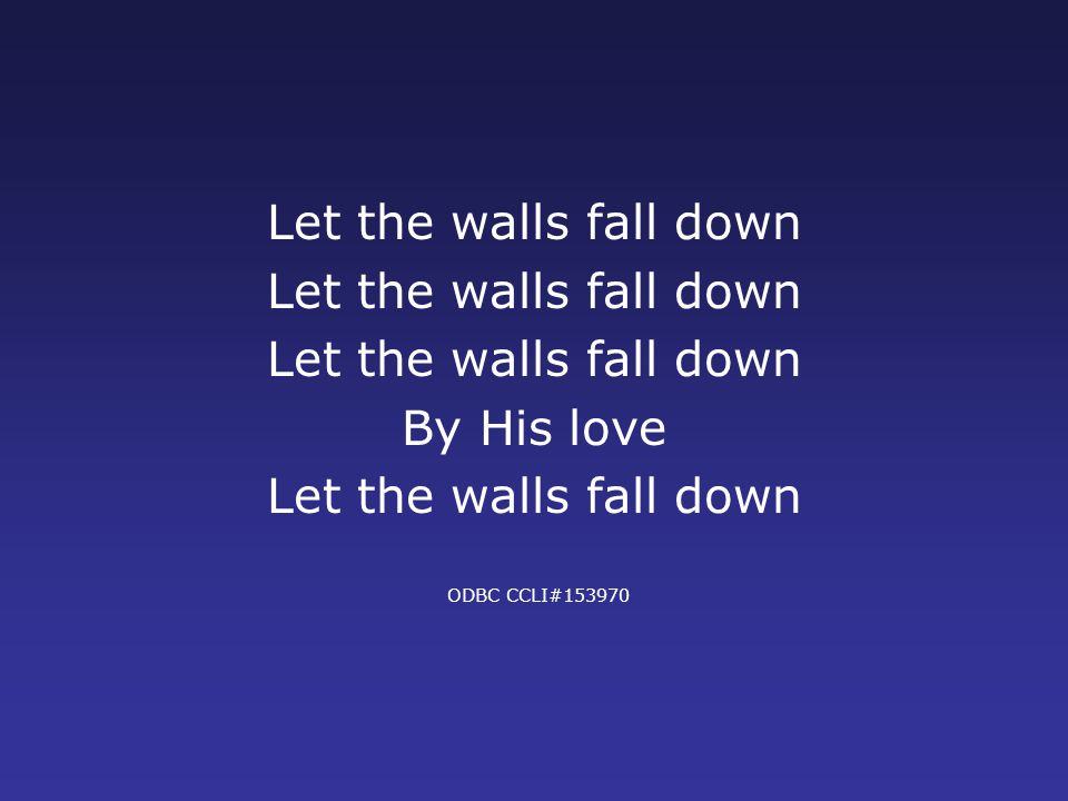 Let the walls fall down By His love Let the walls fall down ODBC CCLI#153970