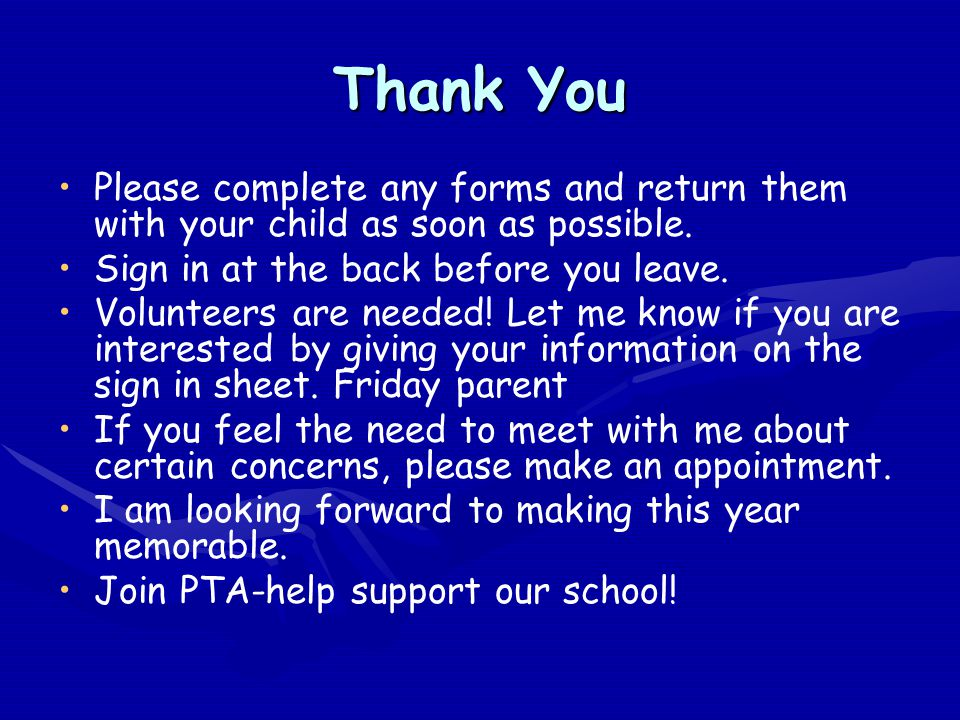 Thank You Please complete any forms and return them with your child as soon as possible. Sign in at the back before you leave. Volunteers are needed!