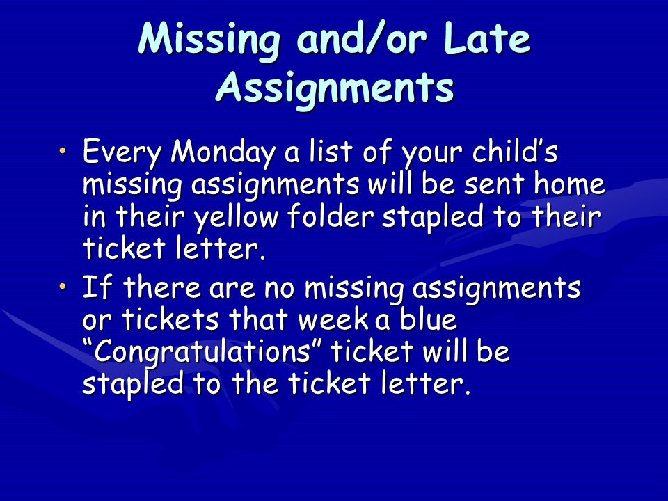 Missing and/or Late Assignments Every Monday a list of your child's missing assignments will be sent home in their yellow folder stapled to their tick