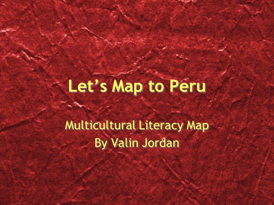 Let's Map to Peru Multicultural Literacy Map By Valin Jordan Multicultural Literacy Map By Valin Jordan