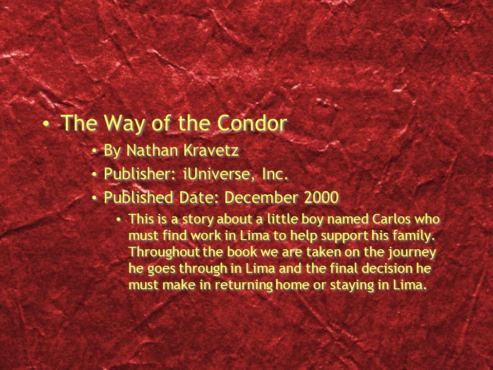 The Way of the Condor By Nathan Kravetz Publisher: iUniverse, Inc. Published Date: December 2000 This is a story about a little boy named Carlos who m
