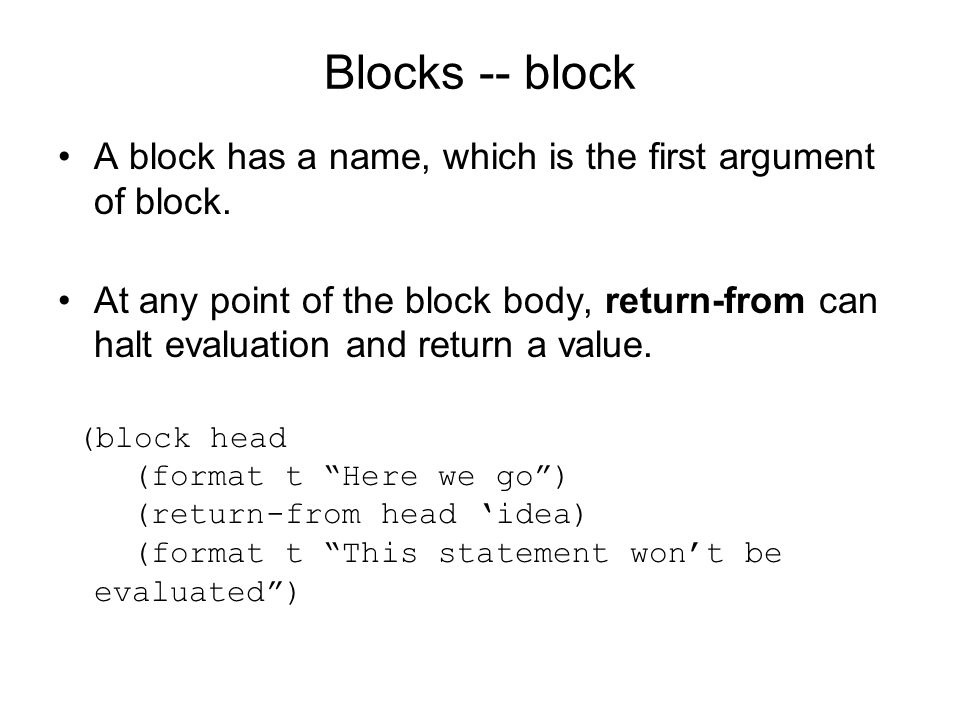Blocks -- block A block has a name, which is the first argument of block.