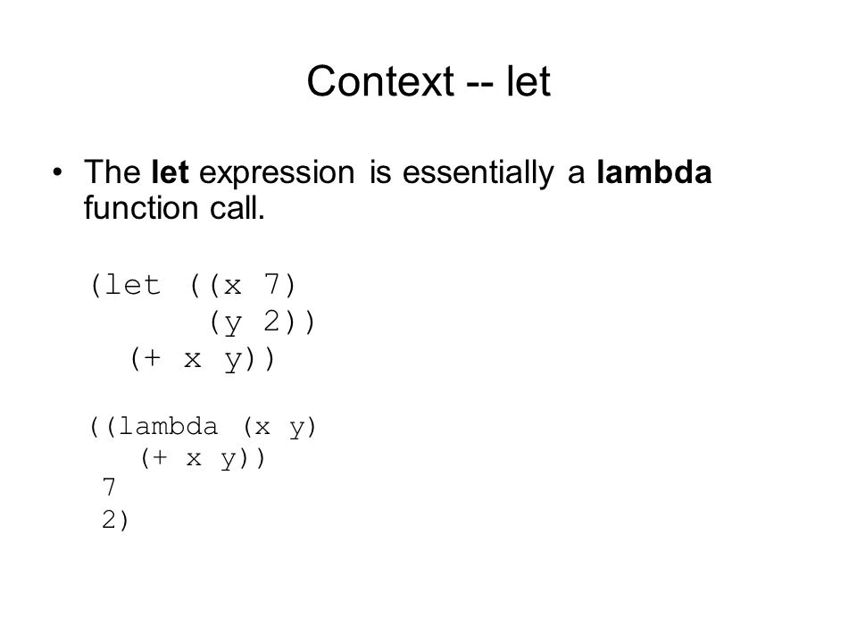 Context -- let The let expression is essentially a lambda function call.