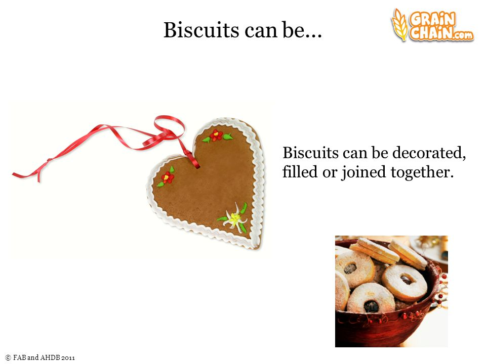 © FAB and AHDB 2011 Biscuits can be... Biscuits can be decorated, filled or joined together.