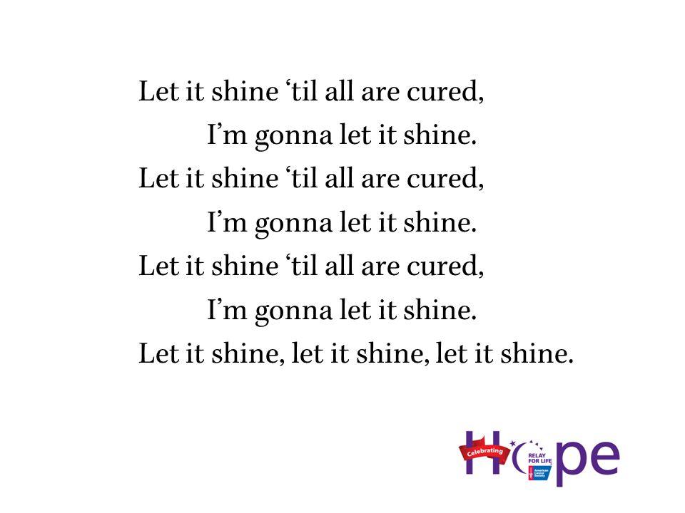 Let it shine 'til all are cured, I'm gonna let it shine.