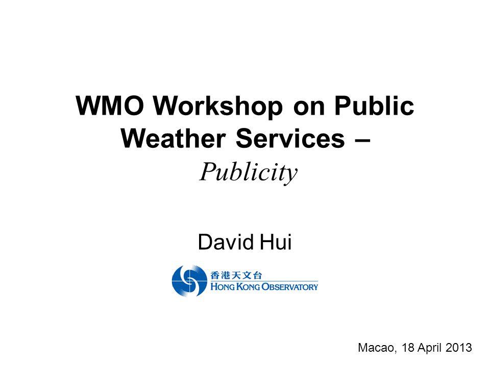 WMO Workshop on Public Weather Services – Publicity David Hui Macao, 18 April 2013