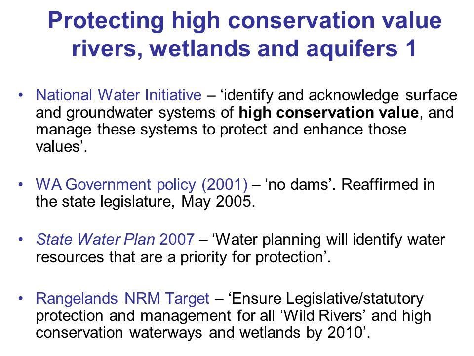 Protecting high conservation value rivers, wetlands and aquifers 2 WA Government currently drafting new water legislation – Water Resources Management Act.