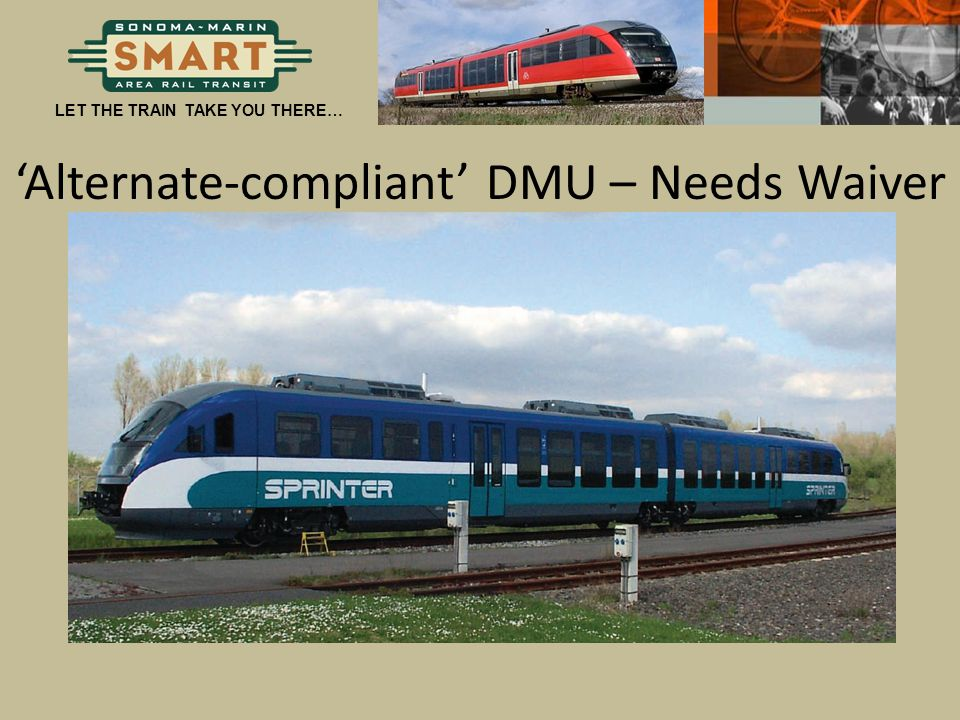LET THE TRAIN TAKE YOU THERE… 'Alternate-compliant' DMU – Needs Waiver