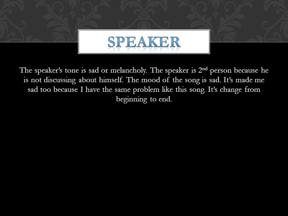 The speaker's tone is sad or melancholy.